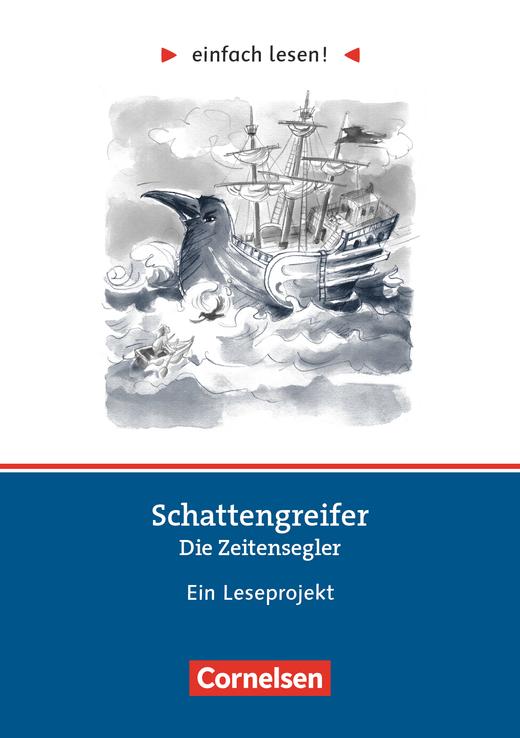 Einfach lesen! - Schattengreifer: Die Zeitensegler - Ein Leseprojekt zu dem gleichnamigen Roman von Stefan Gemmel - Arbeitsbuch mit Lösungen - Niveau 2