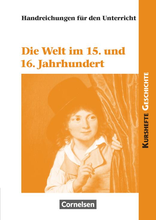 Kurshefte Geschichte - Die Welt im 15. und 16. Jahrhundert - Handreichungen für den Unterricht