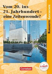Kurshefte Geschichte - Vom 20. ins 21. Jahrhundert - eine Zeitenwende? - Schülerbuch