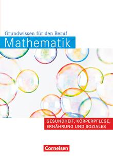 Mathematik - Grundwissen für den Beruf - Gesundheit, Körperpflege, Ernährung und Soziales - Arbeitsbuch