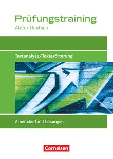 Prüfungstraining Abitur - Deutsch - Textanalyse/Texterörterung - Prüfungstraining mit eingelegten Lösungen
