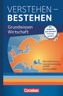 Verstehen - Bestehen - Grundwissen Wirtschaft - Wirtschaftsordnung, Unternehmensführung und BWL, Rechtsgrundlagen - Fachbuch mit Aufgaben und Lösungen