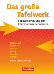Das große Tafelwerk für berufliche Schulen - Mathematik, Informatik, Wirtschaft, Physik, Chemie, Biologie - Ausgabe 2015 - Schülerbuch