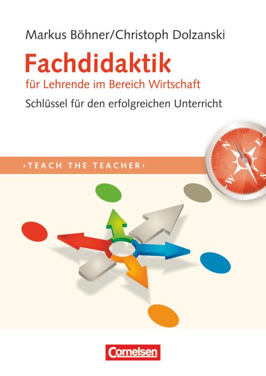 Teach the teacher - Fachdidaktik für Lehrende im Bereich Wirtschaft - Schlüssel für erfolgreichen Unterricht - Fachbuch