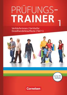 Ausbildung im Einzelhandel - Neubearbeitung - Verkäuferinnen/Verkäufer und Einzelhandelskaufleute (Teil 1) - Arbeitsheft mit Lösungen - Prüfungstrainer