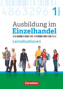 Ausbildung im Einzelhandel - Neubearbeitung - Arbeitsbuch mit Lernsituationen - 1. Ausbildungsjahr
