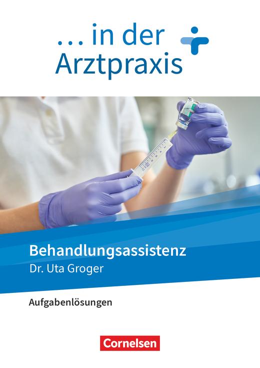 ... in der Arztpraxis - Behandlungsassistenz in der Arztpraxis - Lösungen zum Schülerbuch als Download