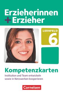 Erzieherinnen + Erzieher - Lernfeld 6 - Institution und Team entwickeln sowie in Netzwerken kooperieren - Kompetenzkarten - Zu allen Bänden