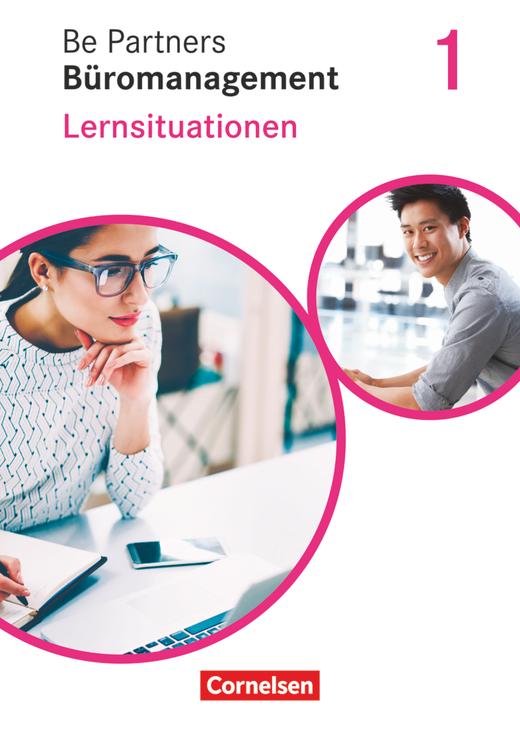 Be Partners - Büromanagement - Lernsituationen - Arbeitsbuch - 1. Ausbildungsjahr: Lernfelder 1-4