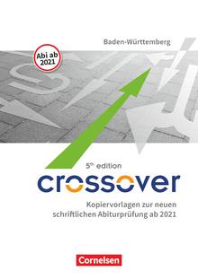 Crossover - Kopiervorlagen zur neuen schriftlichen Abiturprüfung 2021 - B1-C1: Zu allen Bänden - 11.-13. Schuljahr