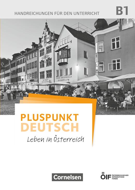 Pluspunkt Deutsch - Leben in Österreich - Handreichungen für den Unterricht - B1