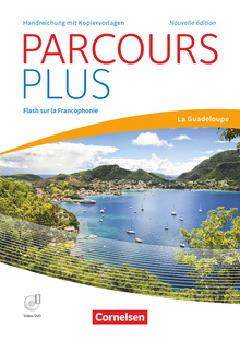 Parcours plus - Flash sur la francophonie: La Guadeloupe - Handreichungen für den Unterricht mit Kopiervorlagen und Video-DVD
