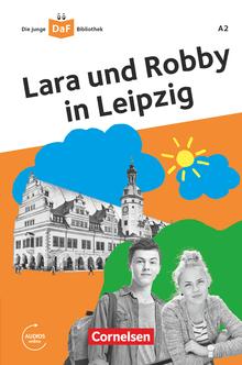Die junge DaF-Bibliothek - Lara und Robby in Leipzig - Lektüre mit Audios online - A2