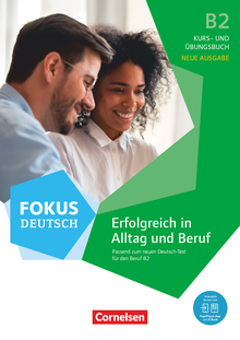 Fokus Deutsch - Erfolgreich in Alltag und Beruf - Neue Ausgabe - Kurs- und Übungsbuch - B2