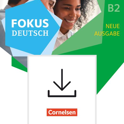 Fokus Deutsch - Erfolgreich in Alltag und Beruf - Neue Ausgabe - Handreichungen für den Unterricht als Download - B2