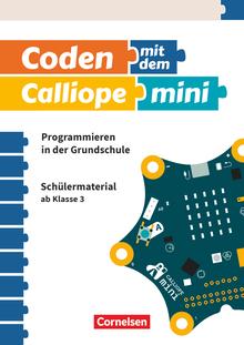 Coden mit dem Calliope mini - Schülermaterial - Band 1 - 3./4. Schuljahr