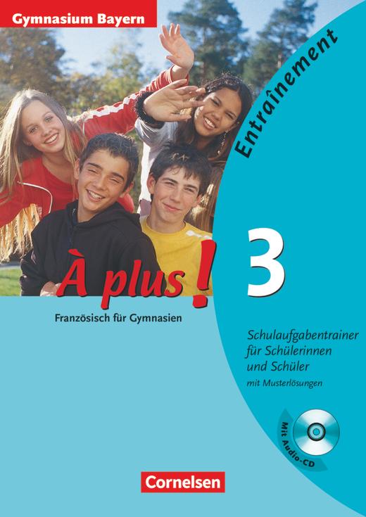 À plus ! - Entraînement: Schulaufgabentrainer - Gymnasium Bayern - Arbeitsheft mit eingelegten Musterlösungen und CD - Band 3