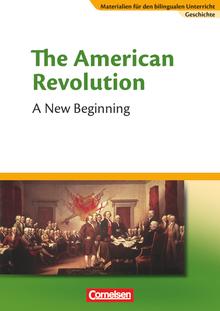 Materialien für den bilingualen Unterricht - The American Revolution - A New Beginning - Textheft - 8./9. Schuljahr
