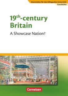 Materialien für den bilingualen Unterricht - 19th Century Britain - A Showcase Nation? - Textheft - 8./9. Schuljahr