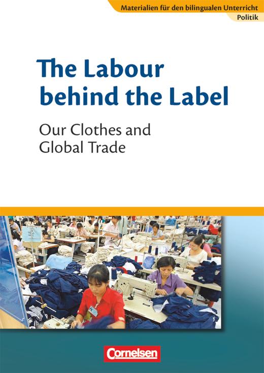 Materialien für den bilingualen Unterricht - The Labour behind the Label - Our Clothes and Global Trade - Textheft - 8./9. Schuljahr