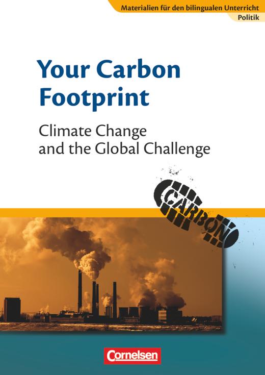 Materialien für den bilingualen Unterricht - Your Carbon Footprint - Climate Change and the Global Challenge - Textheft - 8./9. Schuljahr