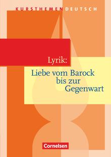 Kursthemen Deutsch - Lyrik: Liebe vom Barock bis zur Gegenwart - Schülerbuch