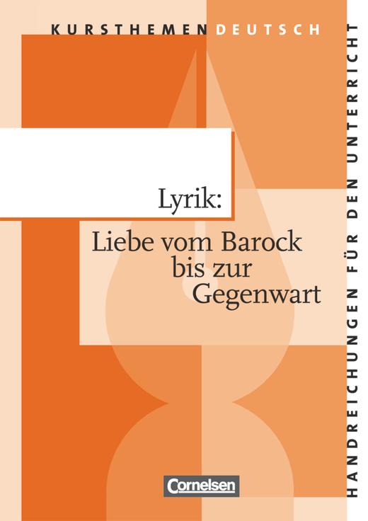Kursthemen Deutsch - Lyrik: Liebe vom Barock bis zur Gegenwart - Handreichungen für den Unterricht