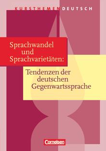 Kursthemen Deutsch - Sprachwandel und Sprachvarietäten: Tendenzen der deutschen Gegenwartssprache - Schülerbuch