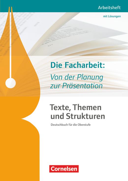 Texte, Themen und Strukturen - Arbeitshefte - Die Facharbeit: Von der Planung zur Präsentation - Arbeitsheft mit eingelegtem Lösungsheft