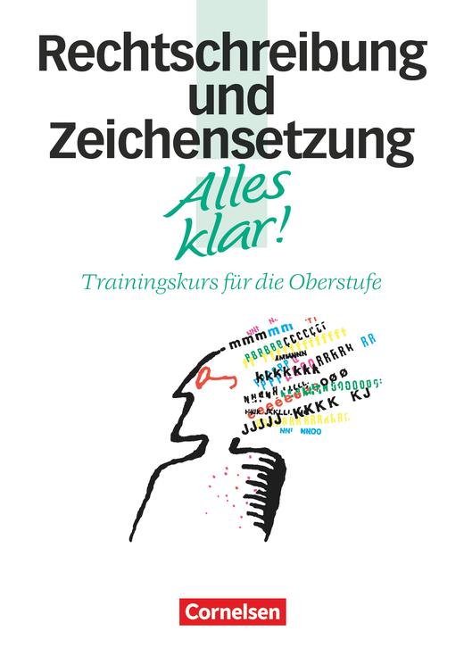 Alles klar! - Rechtschreibung und Zeichensetzung - Trainingskurs mit beigelegtem Lösungsheft - 11.-13. Schuljahr