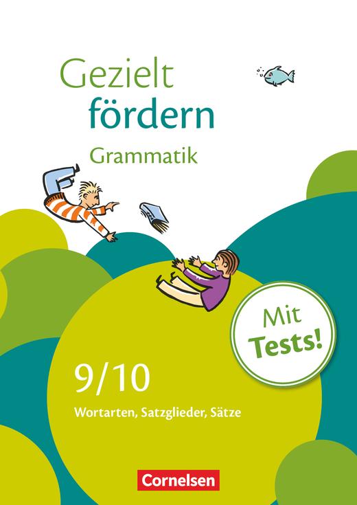 Gezielt fördern - Grammatik - Wortarten, Satzglieder, Sätze - Arbeitsheft mit Lösungen und Tests - 9./10. Schuljahr