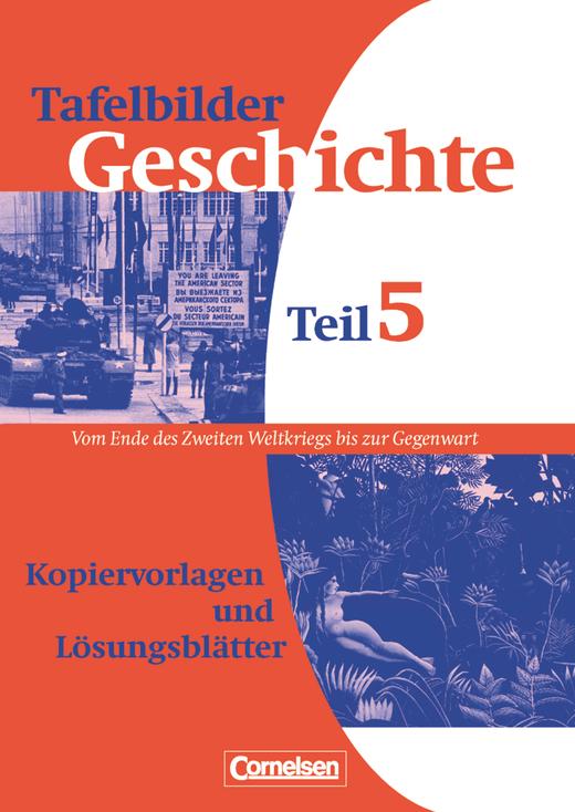 Entdecken und verstehen - Tafelbilder für den Geschichtsunterricht - Vom Ende des Zweiten Weltkriegs bis zur Gegenwart - Kopiervorlagen und Lösungsblätter - Band 5