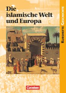 Kurshefte Geschichte - Die islamische Welt und Europa - Schülerbuch