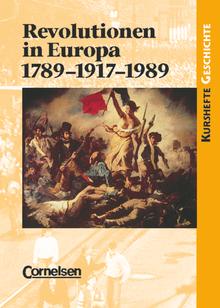 Kurshefte Geschichte - Revolutionen in Europa: 1789-1917-1989 - Einheit oder Teilung Europas durch Revolutionen? - Schülerbuch