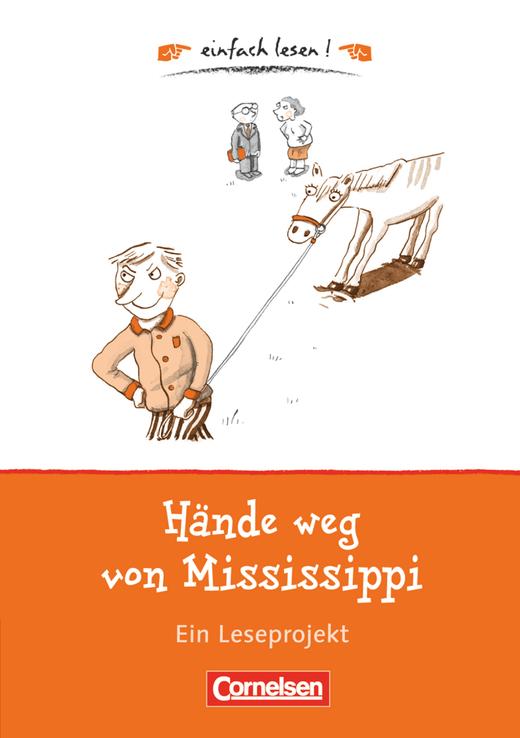 Einfach lesen! - Hände weg von Mississippi - Ein Leseprojekt zu dem gleichnamigen Roman von Cornelia Funke - Arbeitsbuch mit Lösungen - Niveau 1
