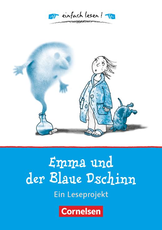 Einfach lesen! - Emma und der Blaue Dschinn - Ein Leseprojekt nach dem gleichnamigen Kinderbuch von Cornelia Funke - Arbeitsbuch mit Lösungen