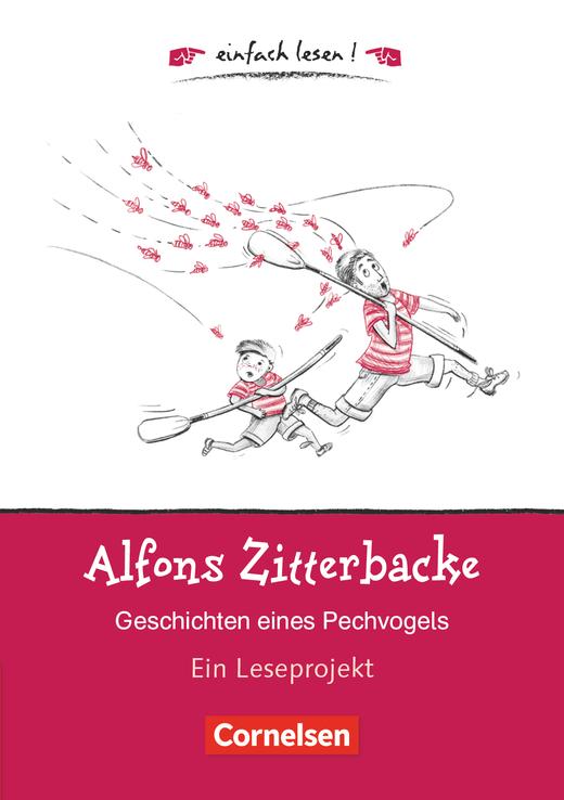 Einfach lesen! - Alfons Zitterbacke - Geschichten eines Pechvogels - Ein Leseprojekt nach dem gleichnamigen Kinderbuch von Gerhard Holtz-Baumert - Arbeitsbuch mit Lösungen - Niveau 1