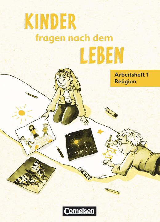 Kinder fragen nach dem Leben - Arbeitsfibel Religion - Arbeitsheft - 1. Schuljahr