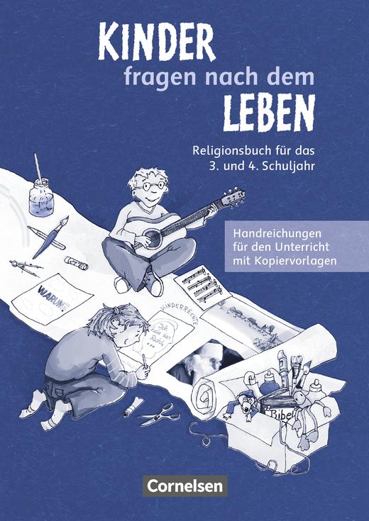Kinder fragen nach dem Leben - Religionsbuch - Handreichungen für den Unterricht mit Kopiervorlagen - 3./4. Schuljahr