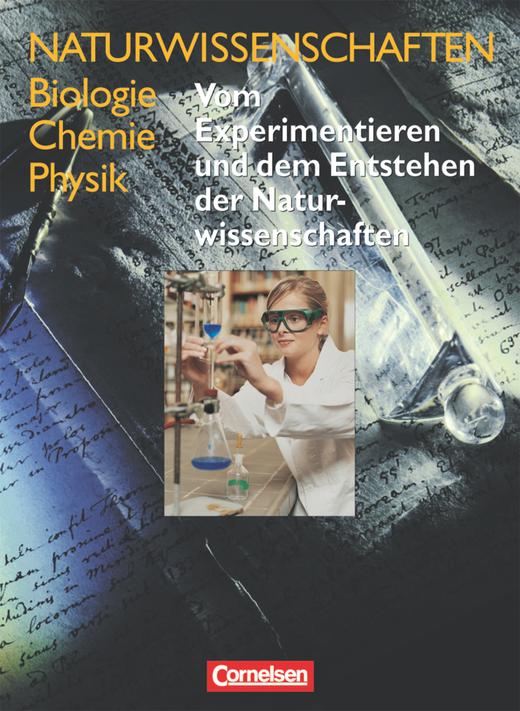 Naturwissenschaften Biologie - Chemie - Physik - Vom Experimentieren und dem Entstehen der Naturwissenschaften - Schülerbuch