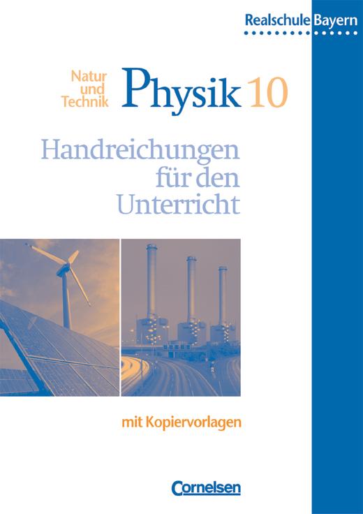 Natur und Technik - Physik (Ausgabe 2000) - Handreichungen für den Unterricht mit Kopiervorlagen - 10. Jahrgangsstufe: Wahlpflichtfächergruppe I, II und III