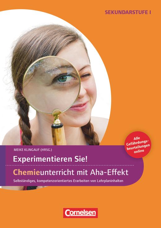 Experimente für Naturwissenschaften - Experimentieren Sie! Chemieunterricht mit Aha-Effekt - Selbstständiges, kompetenzorientiertes Erarbeiten von Lehrplaninhalten - Kopiervorlagen - 5.-10. Klasse