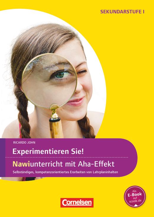 Experimente für Naturwissenschaften - Experimentieren Sie! NaWi-Unterricht mit Aha-Effekt - Selbstständiges, kompetenzorientiertes Erarbeiten von Lehrplaninhalten - Kopiervorlagen - 5.-10. Klasse