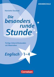 Die besonders runde Stunde - Grundschule - Englisch - Klasse 1-4 - Fertige Unterrichtsstunden mit Materialien - Kopiervorlagen