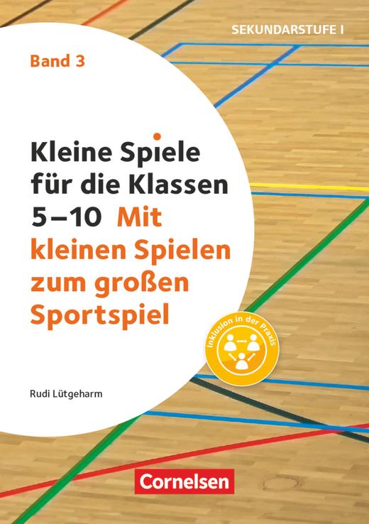 Kleine Spiele für die Klassen 5-10 - Mit kleinen Spielen zum großen Sportspiel - Buch - Band 3