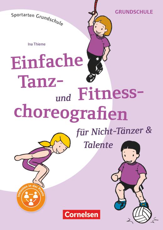 Sportarten Grundschule - Einfache Tanz- und Fitnesschoreographien für Nicht-Tänzer & Talente - Kopiervorlagen