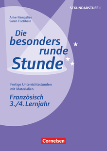 Die besonders runde Stunde - Sekundarstufe I - Französisch: 3./4. Lernjahr - Fertige Unterrichtsstunden mit Materialien - Kopiervorlagen