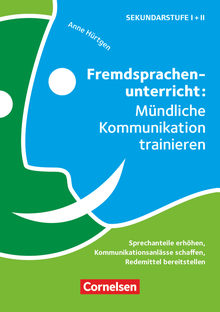 Fremdsprachenunterricht: Mündliche Kommunikation trainieren - Sprechanteile erhöhen, Kommunikationsanlässe schaffen, Redemittel bereitstellen - Buch