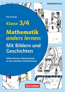 Mit Bildern und Geschichten lernen - Mathematik anders lernen: Mit Bildern und Geschichten - Differenziertes Arbeitsmaterial zu den zentralen Lehrplanthemen - Kopiervorlagen - Klasse 3/4