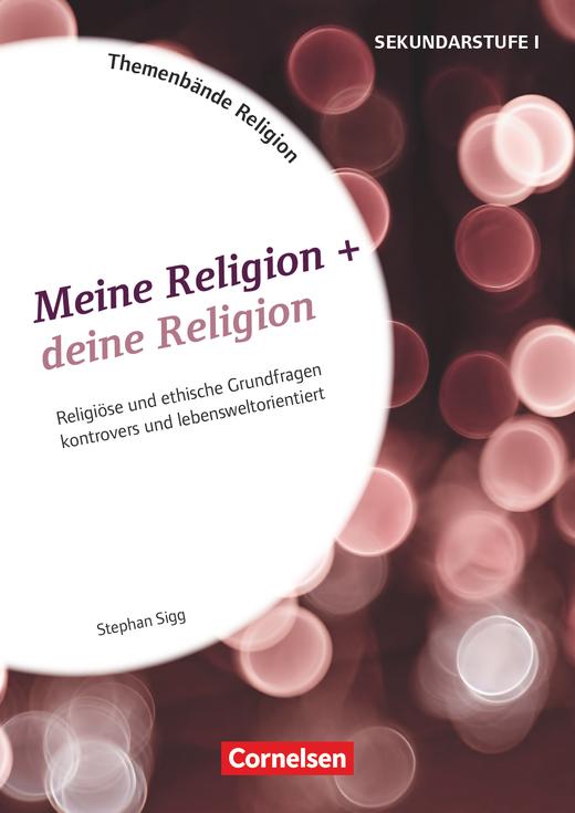 Themenbände Religion und Ethik - Meine Religion + deine Religion - Kopiervorlagen - Klasse 5-10